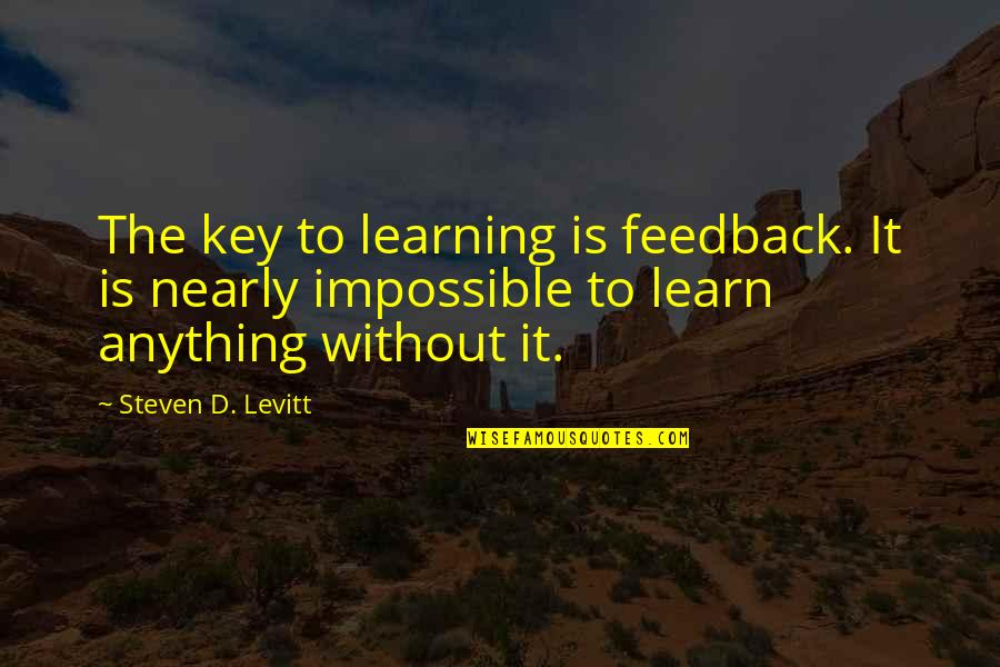 License Frame Quotes By Steven D. Levitt: The key to learning is feedback. It is