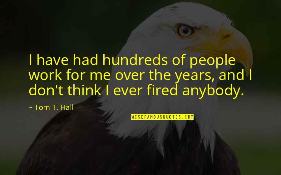License Frame Quotes By Tom T. Hall: I have had hundreds of people work for