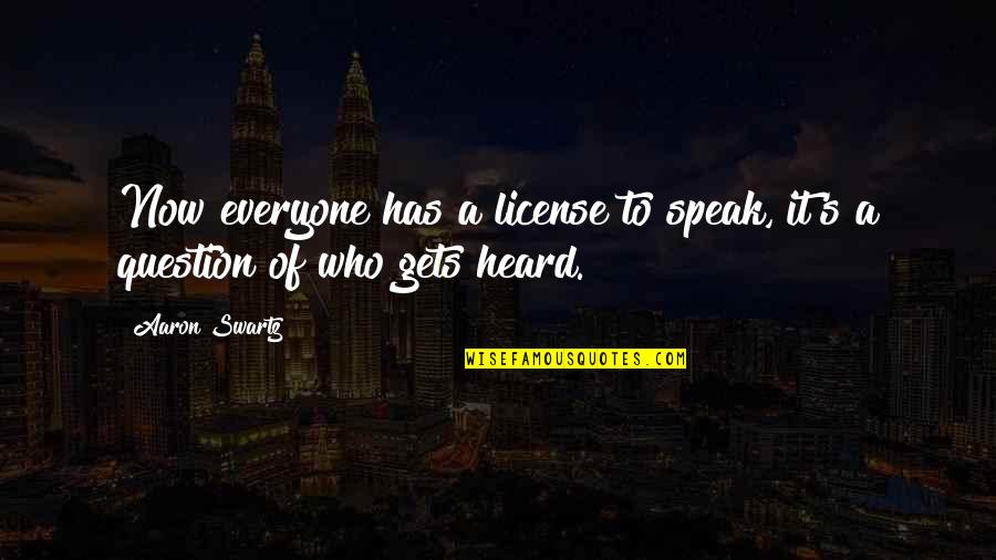 License Quotes By Aaron Swartz: Now everyone has a license to speak, it's