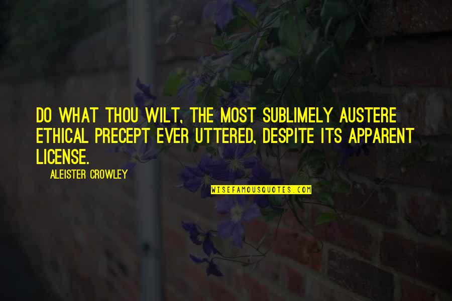 License Quotes By Aleister Crowley: Do what thou wilt, the most sublimely austere