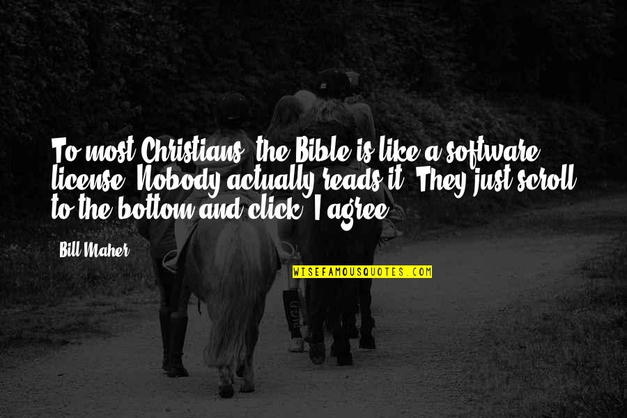 License Quotes By Bill Maher: To most Christians, the Bible is like a