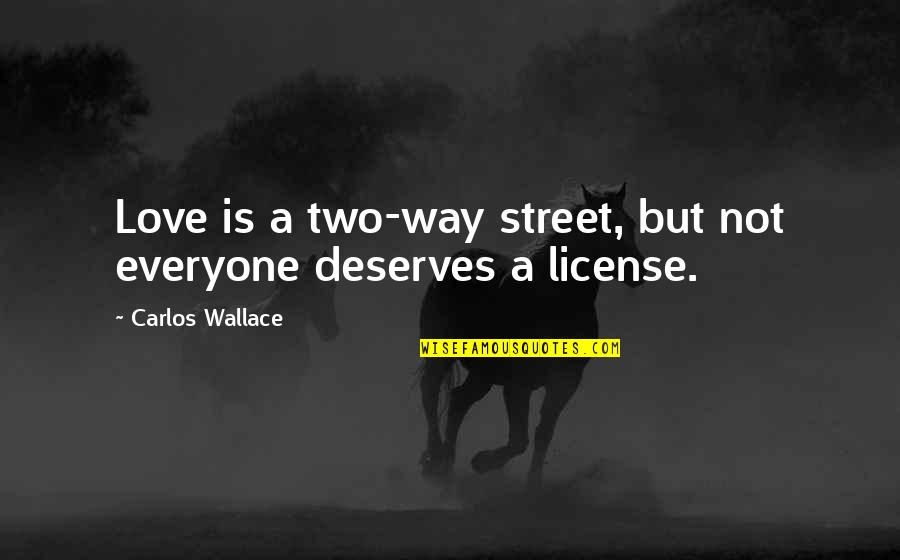 License Quotes By Carlos Wallace: Love is a two-way street, but not everyone