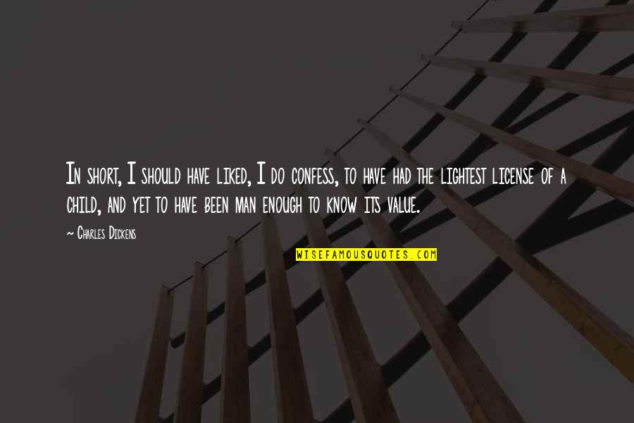 License Quotes By Charles Dickens: In short, I should have liked, I do