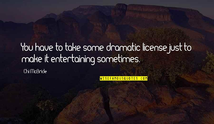 License Quotes By Chi McBride: You have to take some dramatic license just