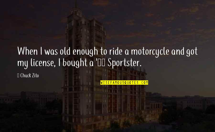 License Quotes By Chuck Zito: When I was old enough to ride a