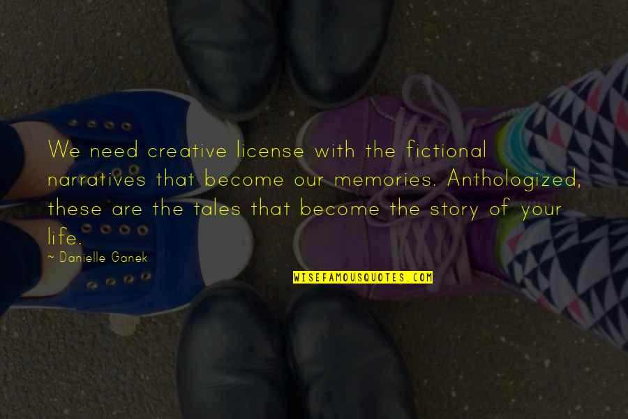 License Quotes By Danielle Ganek: We need creative license with the fictional narratives