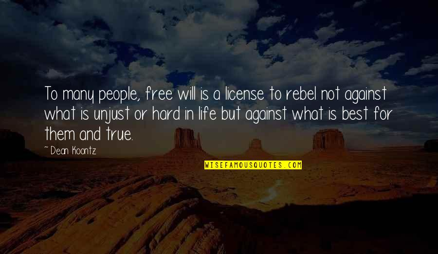 License Quotes By Dean Koontz: To many people, free will is a license