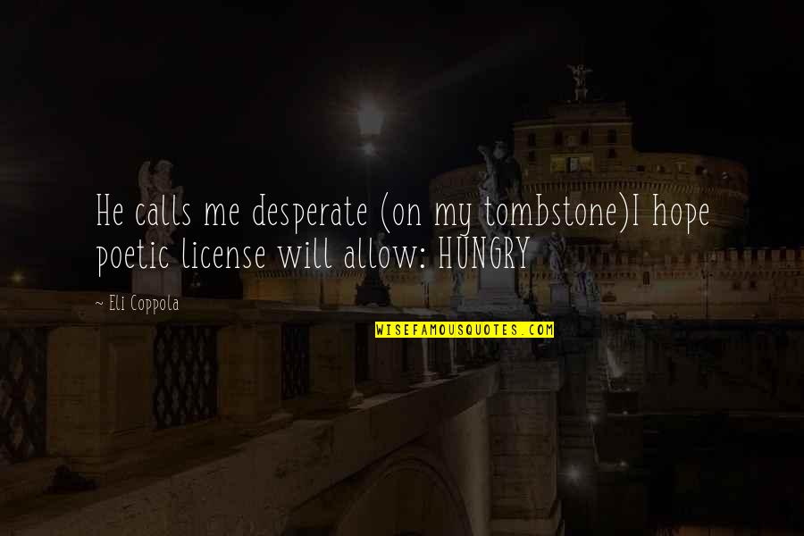 License Quotes By Eli Coppola: He calls me desperate (on my tombstone)I hope
