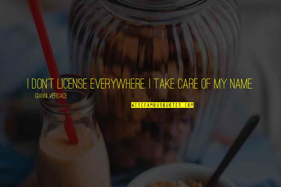 License Quotes By Gianni Versace: I don't license everywhere. I take care of