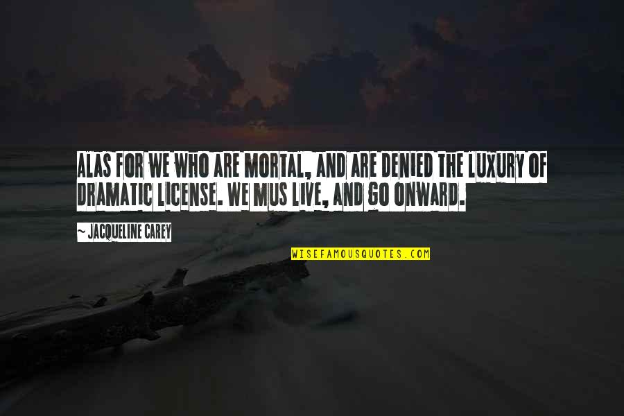 License Quotes By Jacqueline Carey: Alas for we who are mortal, and are