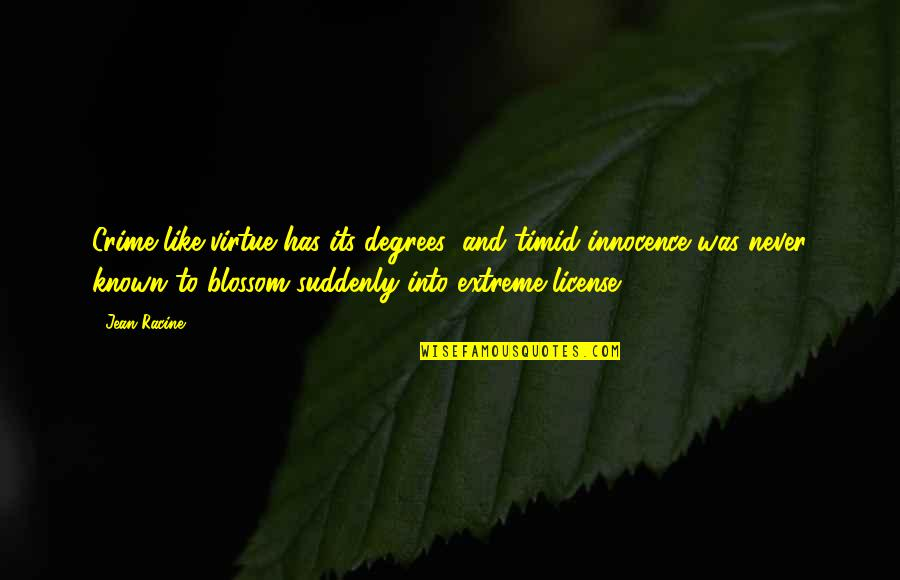 License Quotes By Jean Racine: Crime like virtue has its degrees; and timid