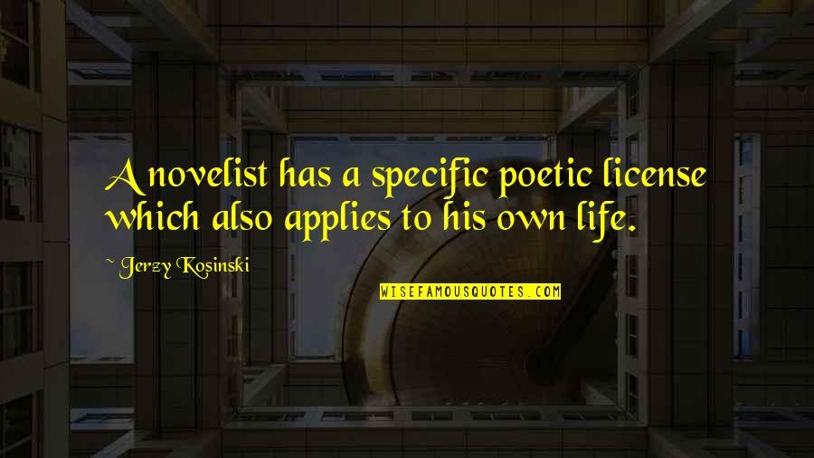License Quotes By Jerzy Kosinski: A novelist has a specific poetic license which