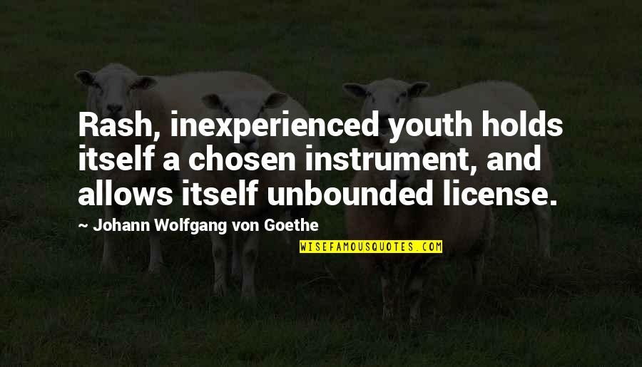 License Quotes By Johann Wolfgang Von Goethe: Rash, inexperienced youth holds itself a chosen instrument,