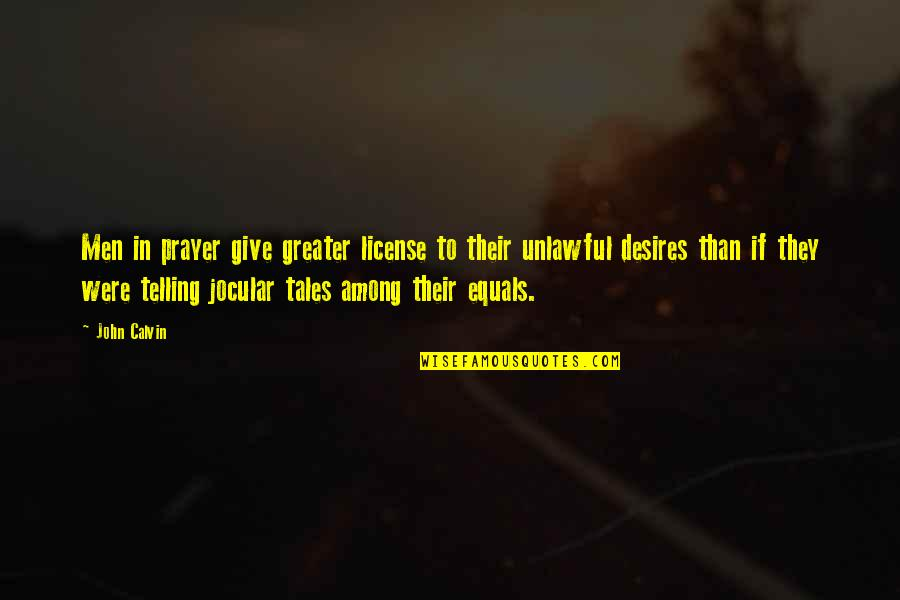License Quotes By John Calvin: Men in prayer give greater license to their