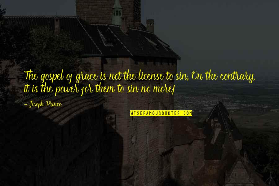 License Quotes By Joseph Prince: The gospel of grace is not the license