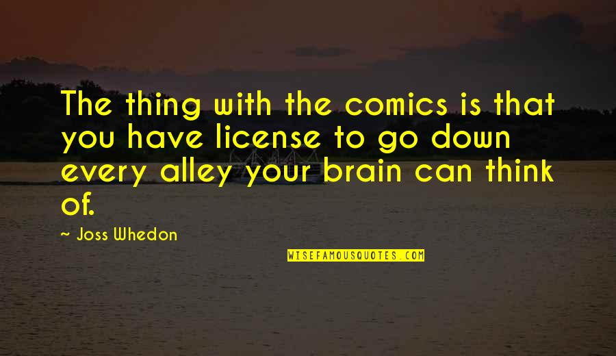License Quotes By Joss Whedon: The thing with the comics is that you