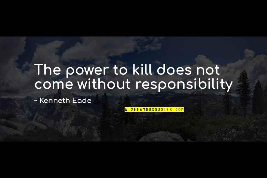 License Quotes By Kenneth Eade: The power to kill does not come without