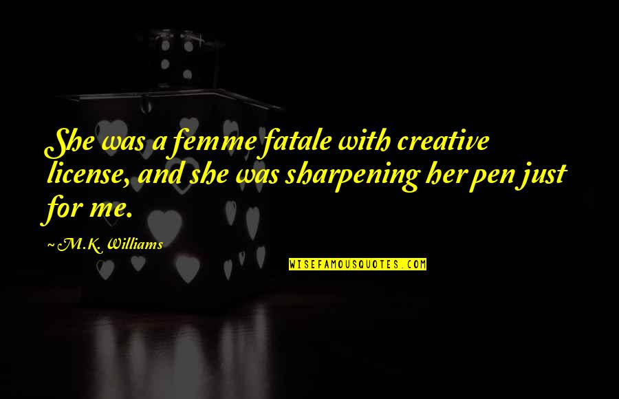 License Quotes By M.K. Williams: She was a femme fatale with creative license,