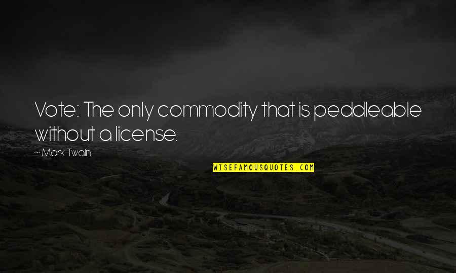 License Quotes By Mark Twain: Vote: The only commodity that is peddleable without