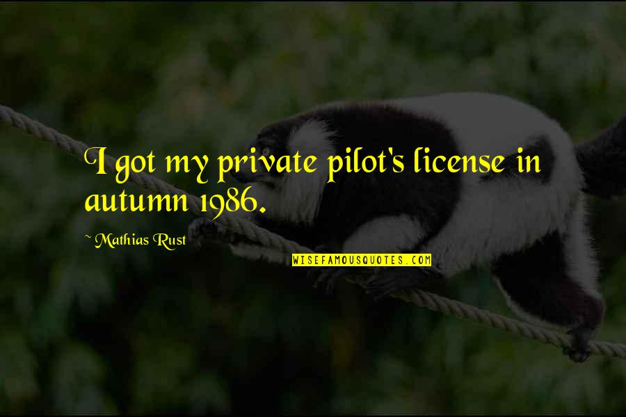 License Quotes By Mathias Rust: I got my private pilot's license in autumn