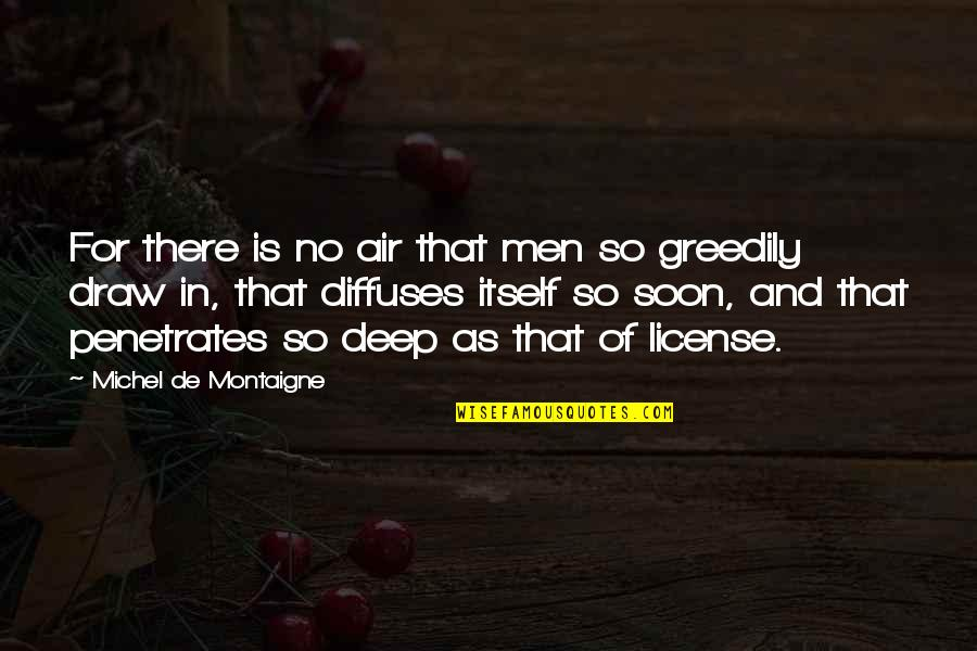 License Quotes By Michel De Montaigne: For there is no air that men so