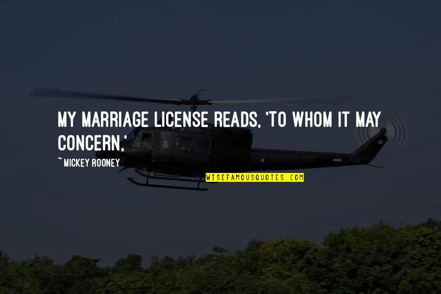 License Quotes By Mickey Rooney: My marriage license reads, 'To whom it may