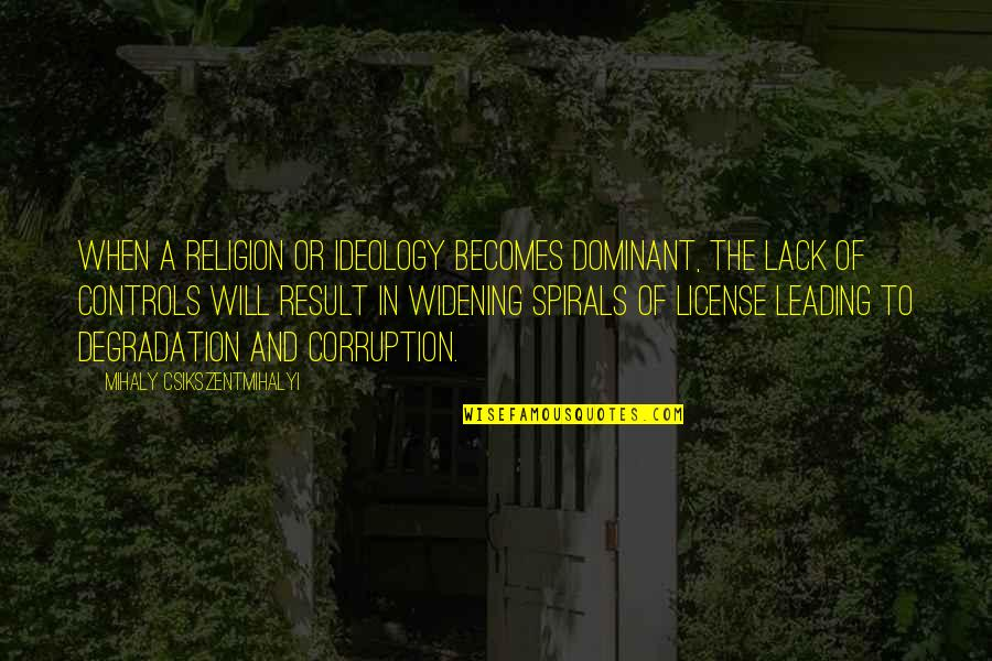 License Quotes By Mihaly Csikszentmihalyi: When a religion or ideology becomes dominant, the