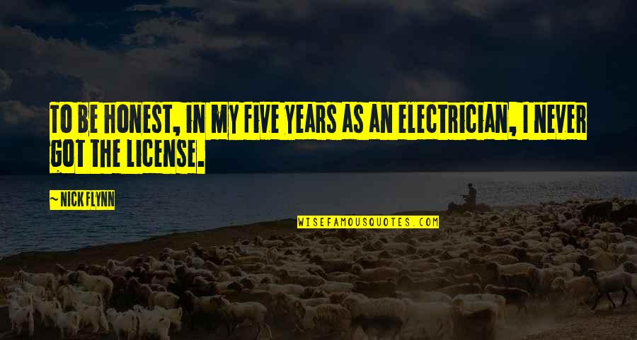 License Quotes By Nick Flynn: To be honest, in my five years as