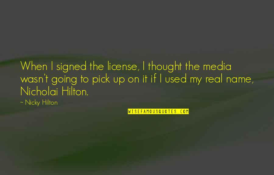 License Quotes By Nicky Hilton: When I signed the license, I thought the