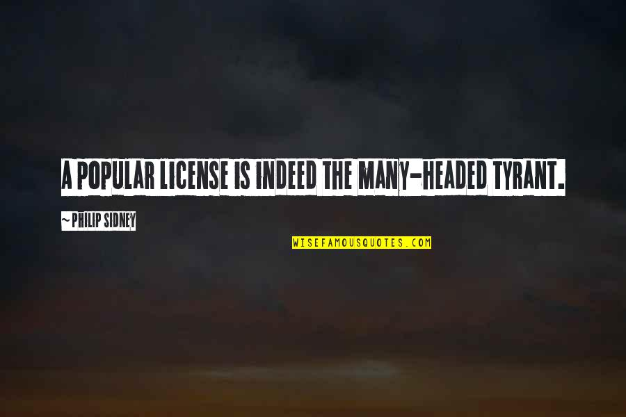 License Quotes By Philip Sidney: A popular license is indeed the many-headed tyrant.