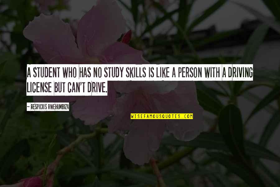 License Quotes By Respicius Rwehumbiza: A student who has no study skills is