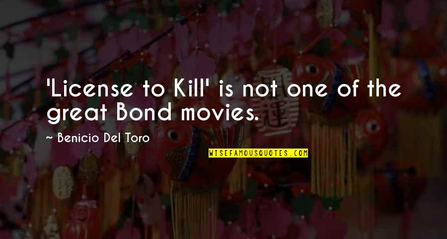 License To Kill Quotes By Benicio Del Toro: 'License to Kill' is not one of the