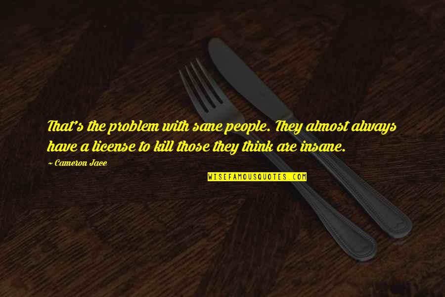 License To Kill Quotes By Cameron Jace: That's the problem with sane people. They almost