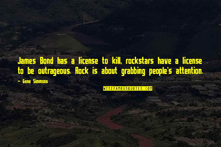 License To Kill Quotes By Gene Simmons: James Bond has a license to kill, rockstars