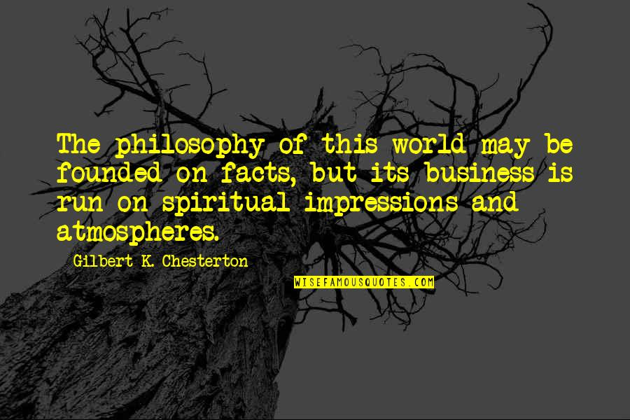 Licentiously Quotes By Gilbert K. Chesterton: The philosophy of this world may be founded