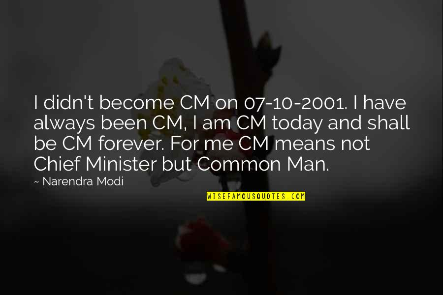 Licentiously Quotes By Narendra Modi: I didn't become CM on 07-10-2001. I have