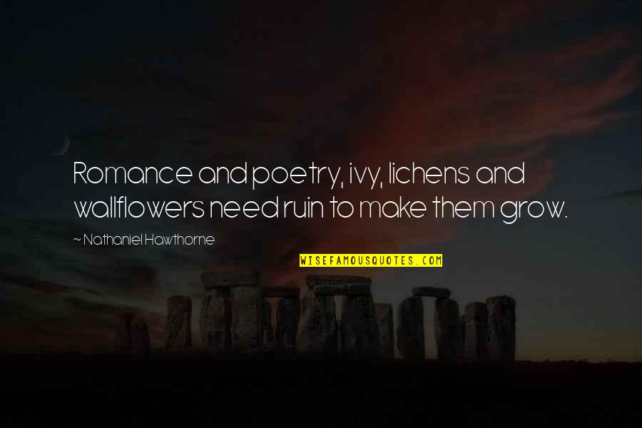 Lichens Quotes By Nathaniel Hawthorne: Romance and poetry, ivy, lichens and wallflowers need