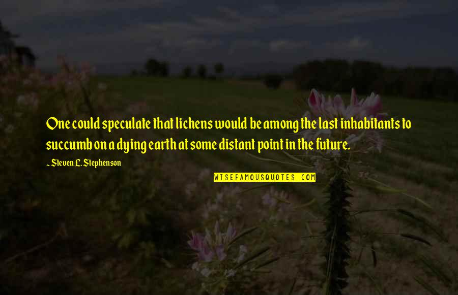Lichens Quotes By Steven L. Stephenson: One could speculate that lichens would be among
