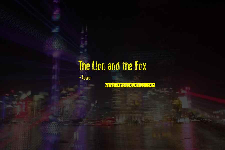 Licia Troisi Quotes By Aesop: The Lion and the Fox