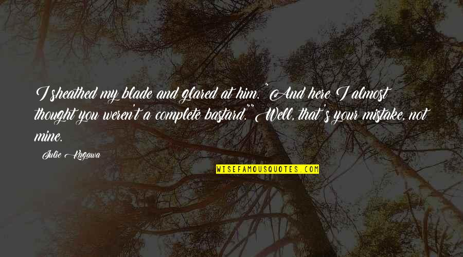 Licia Troisi Quotes By Julie Kagawa: I sheathed my blade and glared at him.