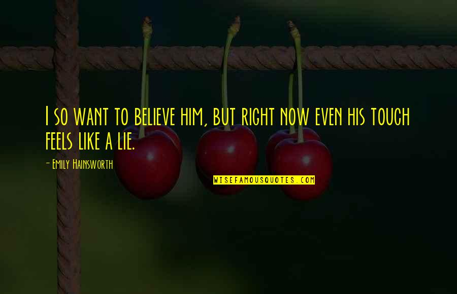 Lie And Deceit Quotes By Emily Hainsworth: I so want to believe him, but right