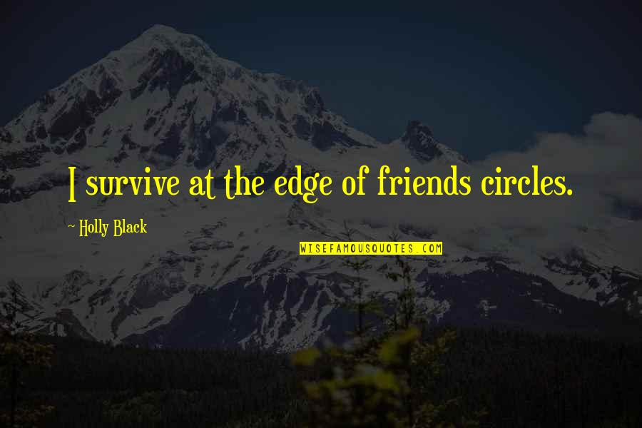 Lie And Deceit Quotes By Holly Black: I survive at the edge of friends circles.