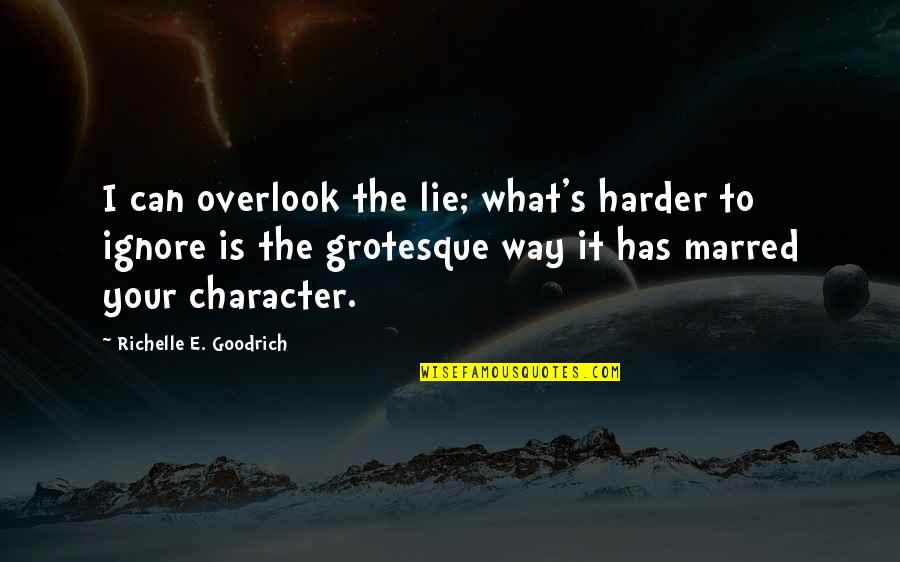 Lie And Deceit Quotes By Richelle E. Goodrich: I can overlook the lie; what's harder to