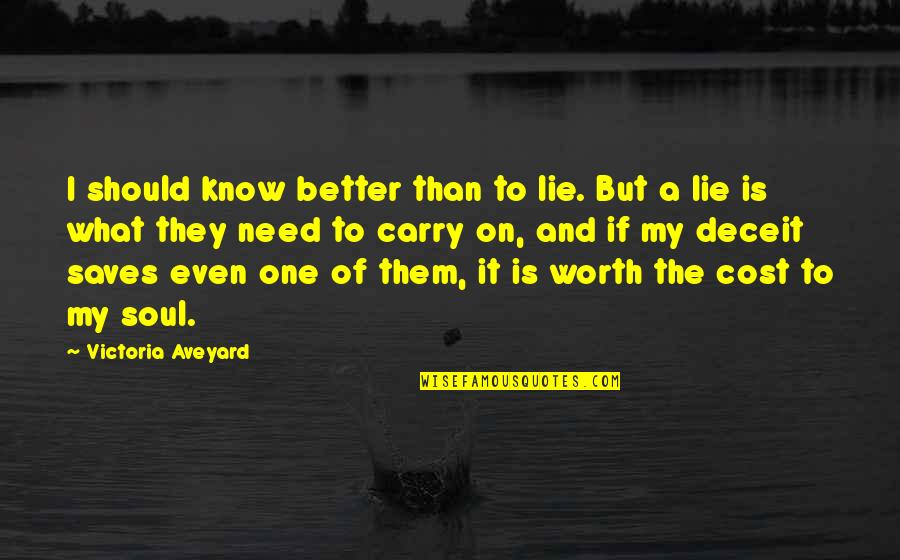Lie And Deceit Quotes By Victoria Aveyard: I should know better than to lie. But