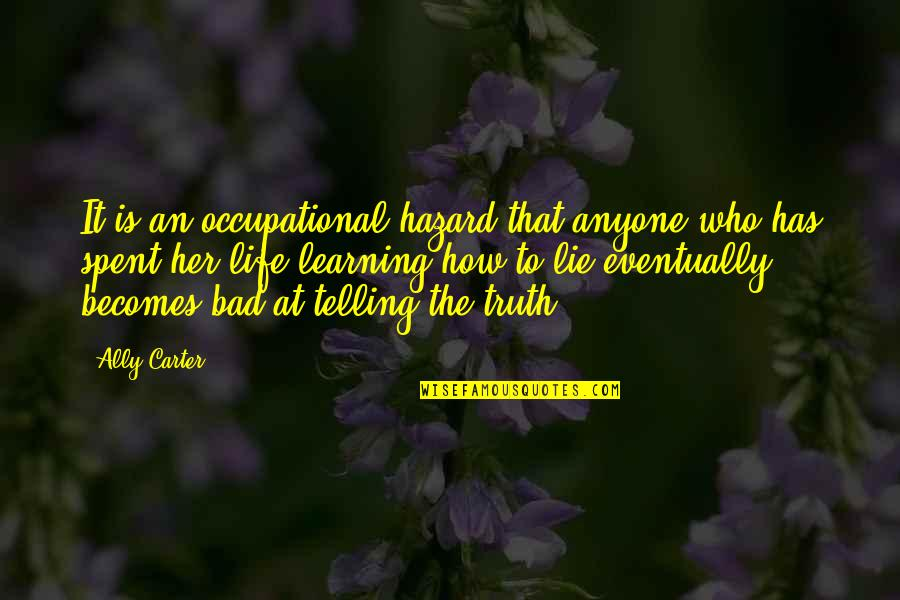 Lie Becomes Truth Quotes By Ally Carter: It is an occupational hazard that anyone who