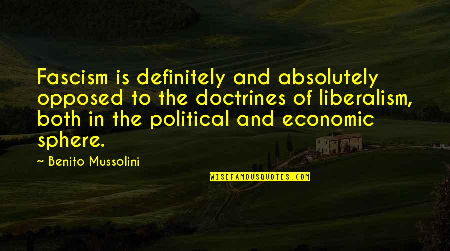 Lie Becomes Truth Quotes By Benito Mussolini: Fascism is definitely and absolutely opposed to the