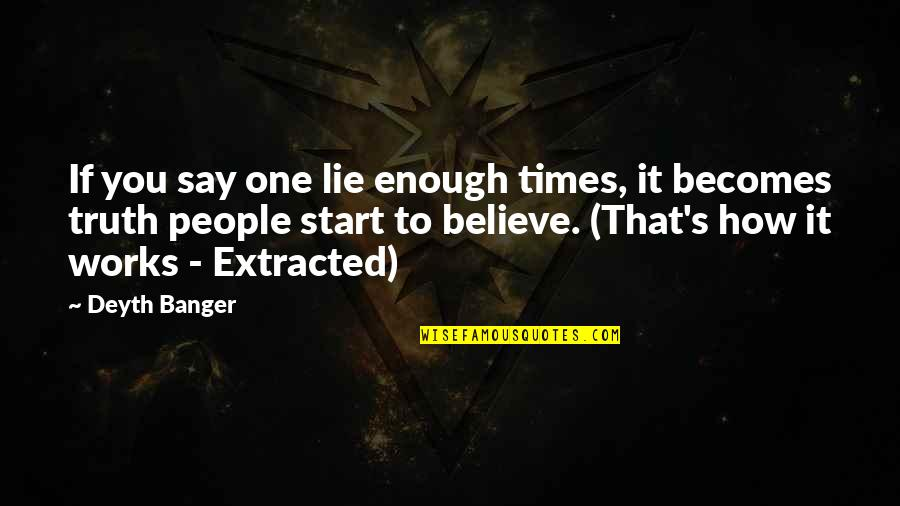 Lie Becomes Truth Quotes By Deyth Banger: If you say one lie enough times, it