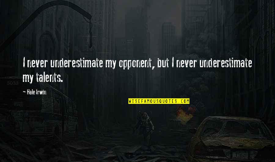 Lie Becomes Truth Quotes By Hale Irwin: I never underestimate my opponent, but I never