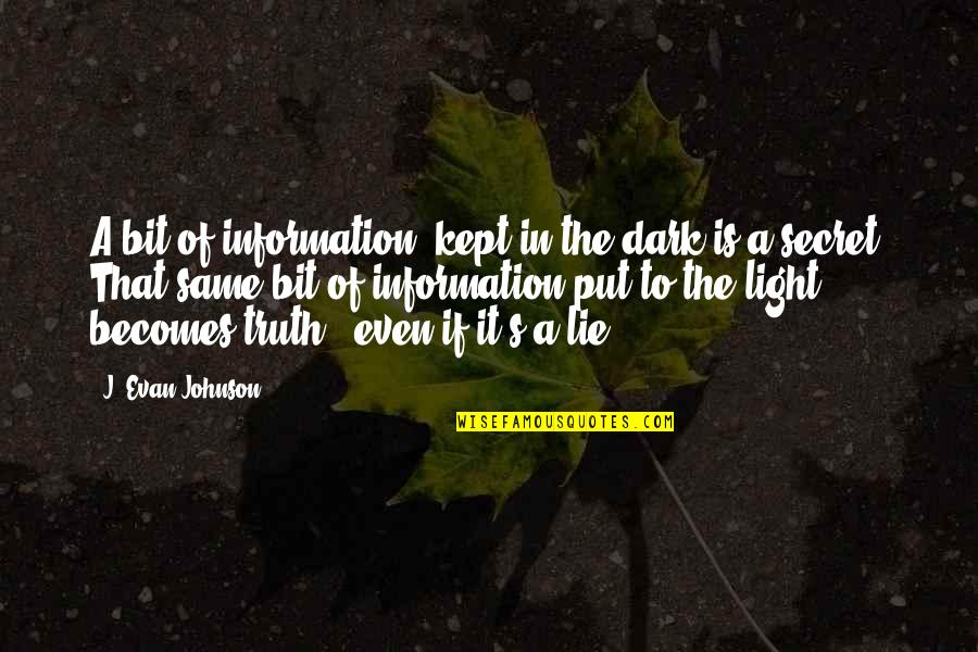 Lie Becomes Truth Quotes By J. Evan Johnson: A bit of information, kept in the dark