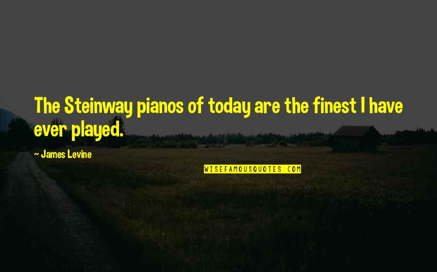 Lie Becomes Truth Quotes By James Levine: The Steinway pianos of today are the finest